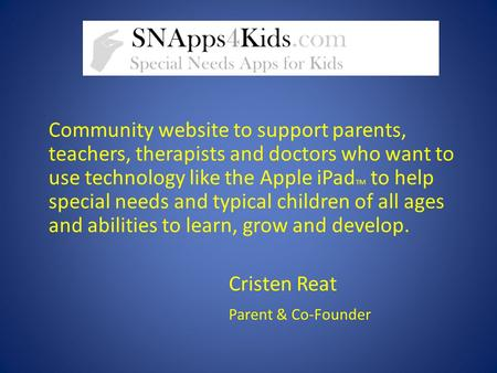 Community website to support parents, teachers, therapists and doctors who want to use technology like the Apple iPad TM to help special needs and typical.