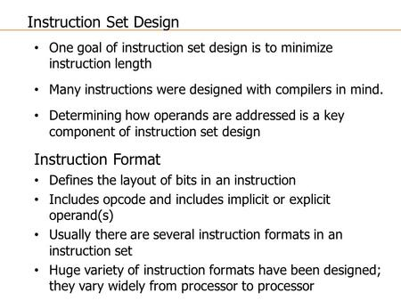 One goal of instruction set design is to minimize instruction length Many instructions were designed with compilers in mind. Determining how operands are.