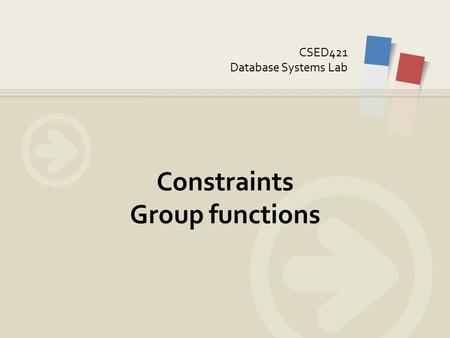 CSED421 Database Systems Lab Constraints Group functions.