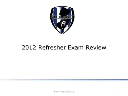2012 Refresher Exam Review Presented 8/29/2012 1.