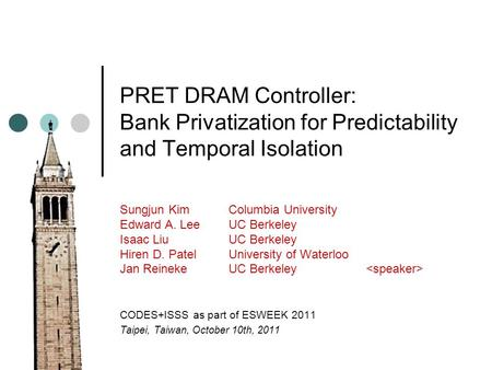 PRET DRAM Controller: Bank Privatization for Predictability and Temporal Isolation Sungjun Kim Columbia University Edward A. Lee UC Berkeley Isaac Liu.