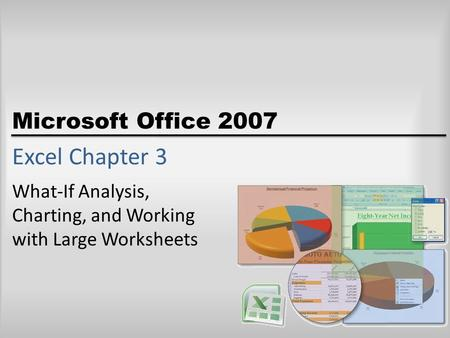 Microsoft Office 2007 Excel Chapter 3 What-If Analysis, Charting, and Working with Large Worksheets.
