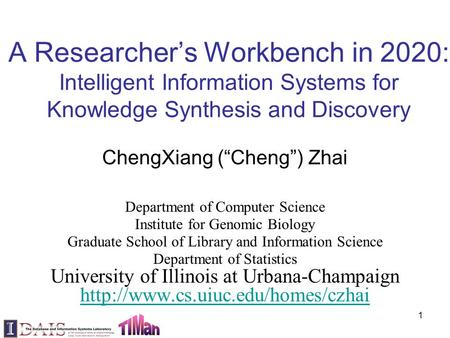 "A Researcher's Workbench in 2020: Intelligent Information Systems for Knowledge Synthesis and Discovery ChengXiang (""Cheng"") Zhai Department of Computer."