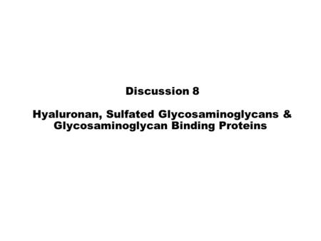 Discussion 8 Hyaluronan, Sulfated Glycosaminoglycans & Glycosaminoglycan Binding Proteins.