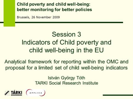 Session 3 Indicators of Child poverty and child well-being in the EU Analytical framework for reporting within the OMC and proposal for a limited set of.