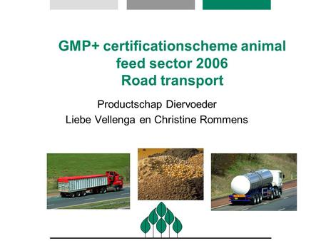 GMP+ certificationscheme animal feed sector 2006 Road transport Productschap Diervoeder Liebe Vellenga en Christine Rommens.