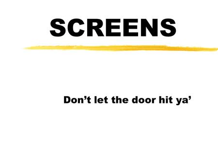 SCREENS Don't let the door hit ya'. MEASURABLE OUTCOMES z1 Define screening. z2 Describe how to screen a stationary opponent. z3 List requirements for.