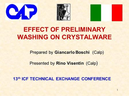 1 EFFECT OF PRELIMINARY WASHING ON CRYSTALWARE Prepared by Giancarlo Boschi (Calp) Presented by Rino Visentin (Calp ) 13 th ICF TECHNICAL EXCHANGE CONFERENCE.