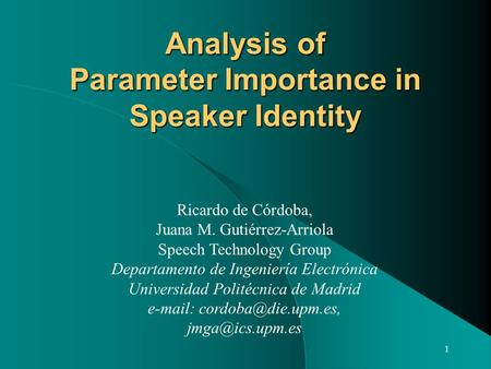 1 Analysis of Parameter Importance in Speaker Identity Ricardo de Córdoba, Juana M. Gutiérrez-Arriola Speech Technology Group Departamento de Ingeniería.