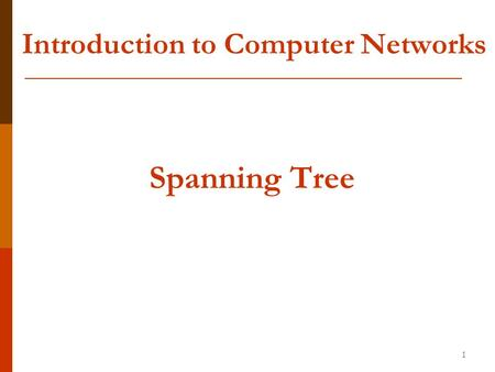 Introduction to Computer Networks Spanning Tree 1.