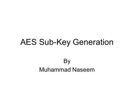 AES Sub-Key Generation By Muhammad Naseem. Rotate Word 09CF4F3C.