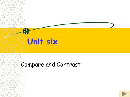 Unit six Compare and Contrast.