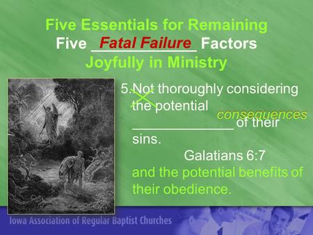 Five Essentials for Remaining Five ____________ Factors Joyfully in Ministry 5.Not thoroughly considering the potential _____________ of their sins. Galatians.
