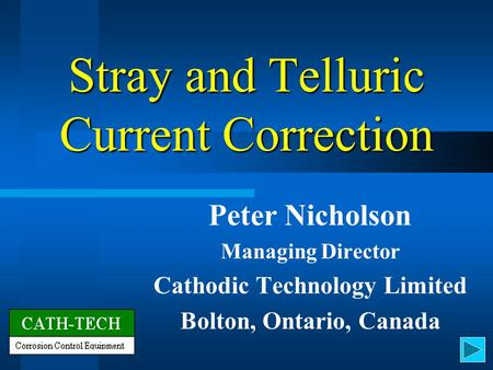 Stray and Telluric Current Correction Peter Nicholson Managing Director Cathodic Technology Limited Bolton, Ontario, Canada.
