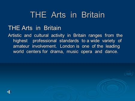 THE Arts in Britain Artistic and cultural activity in Britain ranges from the highest professional standards to a wide variety of amateur involvement.
