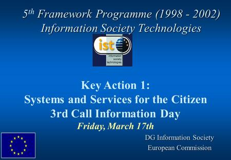 5 Framework Programme (1998 - 2002) Information Society Technologies 5 th Framework Programme (1998 - 2002) Information Society Technologies Key Action.