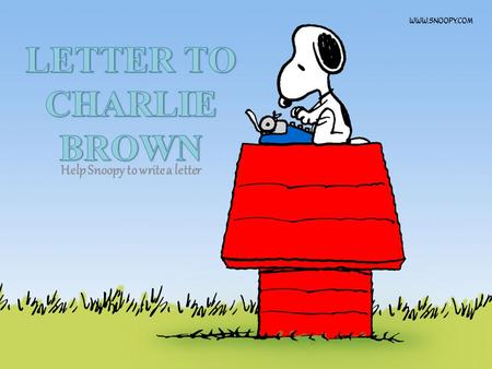 Help Snoopy to write a letter. Charlie Brown is Snoopy's new friend he met online. Now Snoopy wants to get to know Charlie Brown.