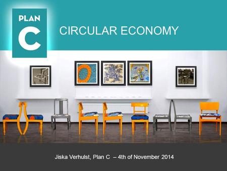 Jiska Verhulst, Plan C – 4th of November 2014 CIRCULAR ECONOMY.