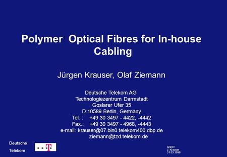 ANCIT J. Krauser 31.03.1998 Deutsche Telekom Polymer Optical Fibres for In-house Cabling Jürgen Krauser, Olaf Ziemann Deutsche Telekom AG Technologiezentrum.