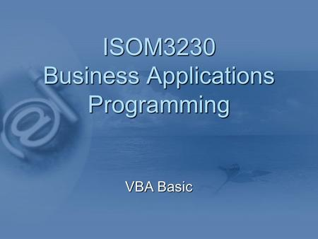 ISOM3230 Business Applications Programming VBA Basic.