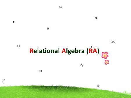 Relational Algebra (RA). A query language Language in which a user requests information from the database Query language allow manipulation and retrieval.