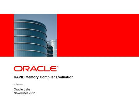 RAPID Memory Compiler Evaluation by David Artz Oracle Labs November 2011.