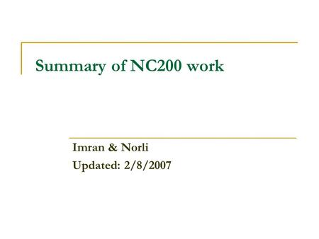 Summary of NC200 work Imran & Norli Updated: 2/8/2007.