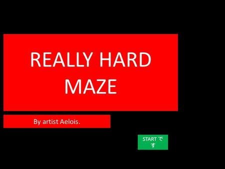 REALLY HARD MAZE START で す By artist Aelois.. B4 you fail hard, im gonna tell you important things, so pay attention!: 1)  Is an example of a checkpoint.