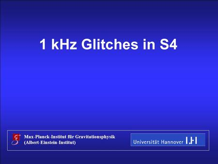 Stefan Hild S4 Data Workshop, Hannover, May 2005 Title 1 kHz Glitches in S4 Max-Planck-Institut für Gravitationsphysik (Albert-Einstein-Institut)