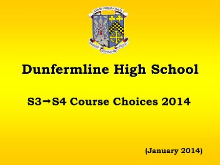 Dunfermline High School S3  S4 Course Choices 2014 (January 2014)