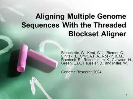 1 Aligning Multiple Genome Sequences With the Threaded Blockset Aligner Blanchette, W., Kent, W.J., Riemer, C., Elnitski, L., Smit, A.F.A., Roskin, K.M.,