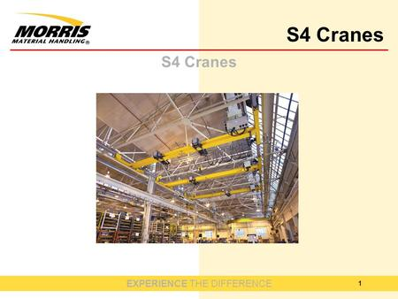 EXPERIENCE THE DIFFERENCE S4 Cranes 1. EXPERIENCE THE DIFFERENCE S4 Cranes 2.