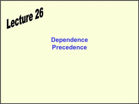 Dependence Precedence. Precedence & Dependence Can we execute a 1000 line program with 1000 processors in one step? What are the issues to deal with in.