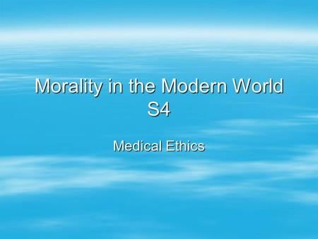 Morality in the Modern World S4 Medical Ethics. Embryo Research  An embryo is a fertilised egg  After the 14 th day the different parts of the embryo.