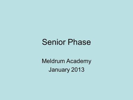 Senior Phase Meldrum Academy January 2013. S4-S6 Pupils moving into S4 will choose up to 6 courses at the and of S3. S5 pupils will choose up to 5 courses.