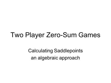 Two Player Zero-Sum Games