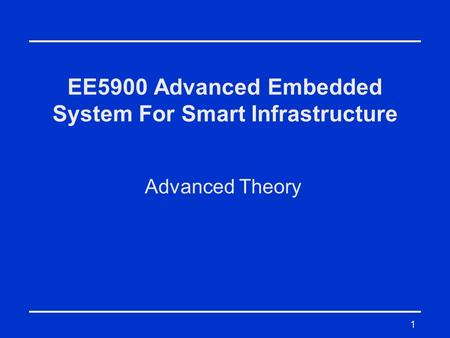 1 EE5900 Advanced Embedded System For Smart Infrastructure Advanced Theory.