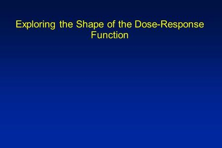 Exploring the Shape of the Dose-Response Function.