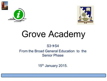Grove Academy S3  S4 From the Broad General Education to the Senior Phase 15 th January 2015.
