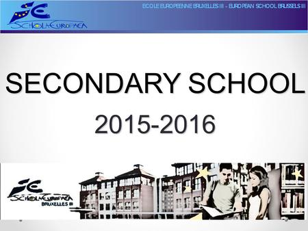 SECONDARY SCHOOL 2015-2016. Overview  Administrative organisation s1 – s6  Reports  Learning Support / SEN  Coordinators, Conseillers, Communication.