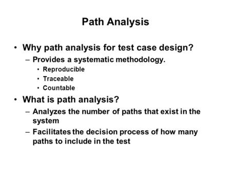 Path Analysis Why path analysis for test case design?