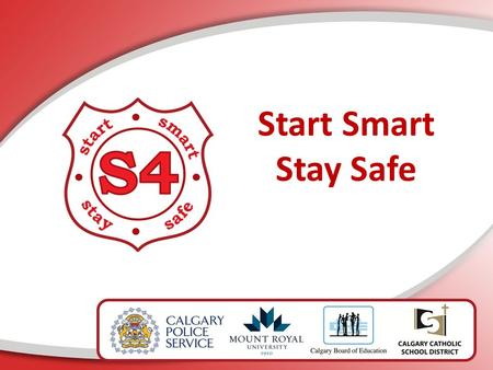 Start Smart Stay Safe. Calgary Police Service Calgary Catholic School District Calgary Board of Education Mount Royal University Centre for Child Well.