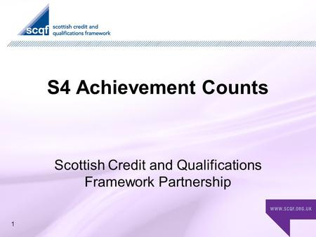 S4 Achievement Counts Scottish Credit and Qualifications Framework Partnership 1.
