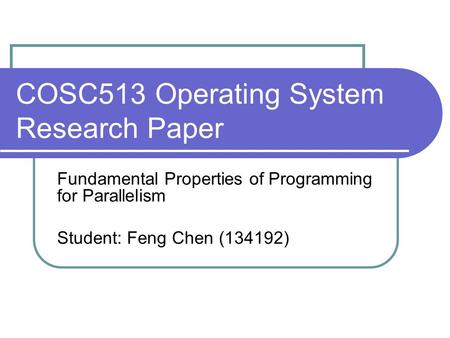 COSC513 Operating System Research Paper Fundamental Properties of Programming for Parallelism Student: Feng Chen (134192)