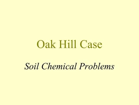 Oak Hill Case Soil Chemical Problems. SALT - RELATED PROBLEMS Ion Toxicities Ion Imbalances Soil Permeability Water Deficits.