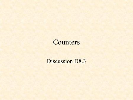 Counters Discussion D8.3. Counters Divide-by-8 Counter Behavioral Counter in Verilog Counter using One-Hot State Machine.