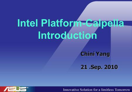 Intel Platform-Calpella Introduction Chini Yang 21.Sep. 2010.