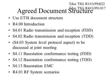 Agreed Document Structure Use ETSI document structure R4.00 Introduction S4.01 Radio transmission and reception (FDD) S4.02 Radio transmission and reception.