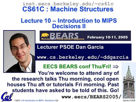 CS61C L10 Introduction to MIPS: Decisions II (1) Garcia © UCB Lecturer PSOE Dan Garcia www.cs.berkeley.edu/~ddgarcia inst.eecs.berkeley.edu/~cs61c CS61C.