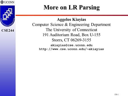 CH4.1 CSE244 More on LR Parsing Aggelos Kiayias Computer Science & Engineering Department The University of Connecticut 191 Auditorium Road, Box U-155.